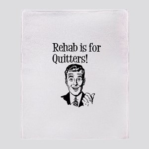Rehab is for quitters Throw Blanket