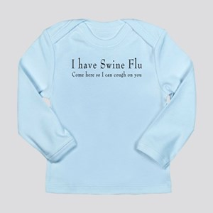 Swine Flu Cough on You Long Sleeve Infant T-Shirt