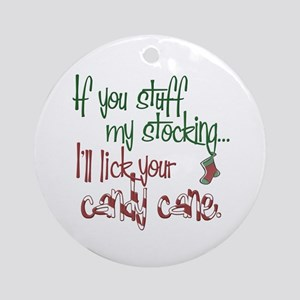 If you stuff my stocking... Ornament (Round)