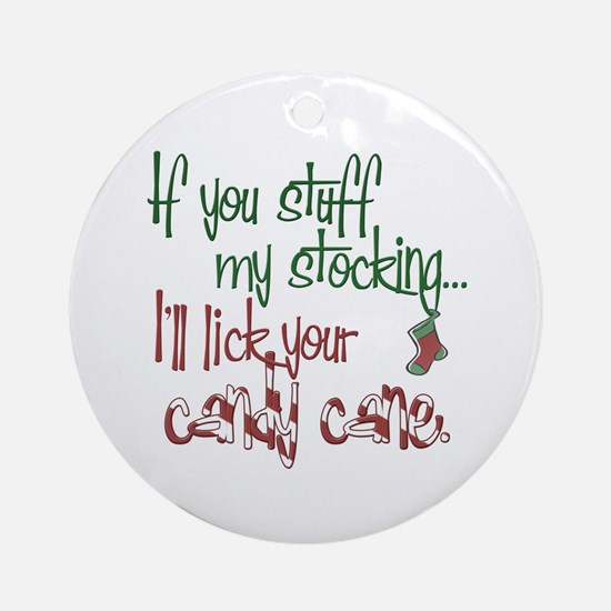 If you stuff my stocking... Ornament (Round)