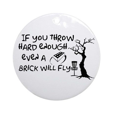 Even a brick will fly Ornament (Round)