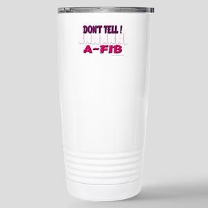 Don't Tell--A-Fib Stainless Steel Travel Mug