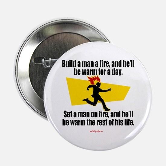 """Build a man a fire... - 2.25"""" Button"""