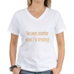 You Seem Smarter When I'm Dri Women's V-Neck T-Shi