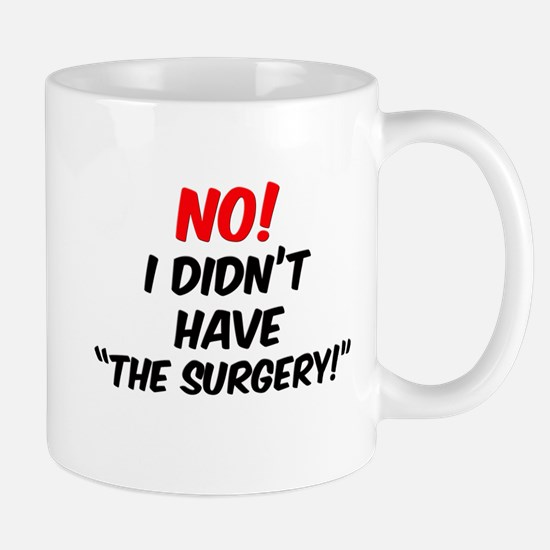 """NO! I Didn't Have """"The Surgery"""" Mug"""