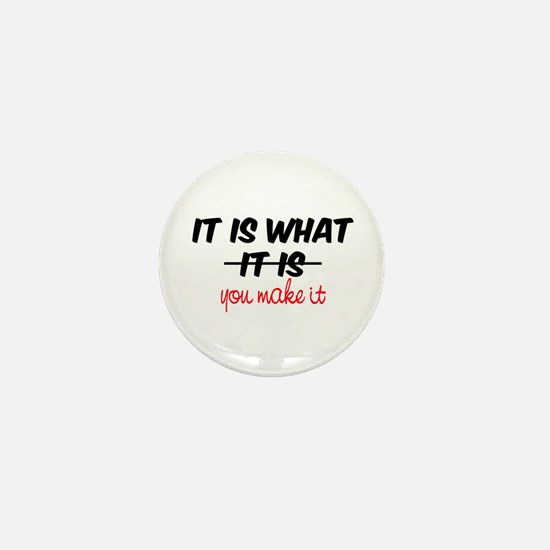 It Is What You Make It Mini Button
