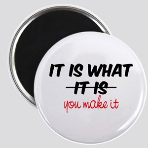 It Is What You Make It Magnet