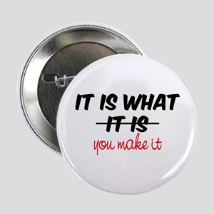 """It Is What You Make It 2.25"""" Button"""