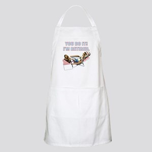 You Do It I'm Retired Apron