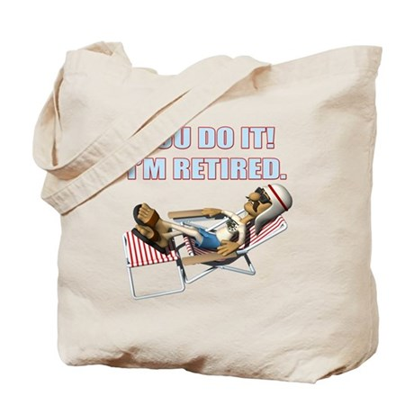 You Do It I'm Retired Tote Bag