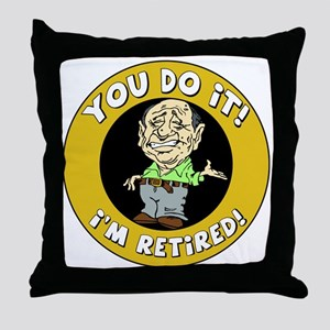 You Do It I'm Retired Throw Pillow