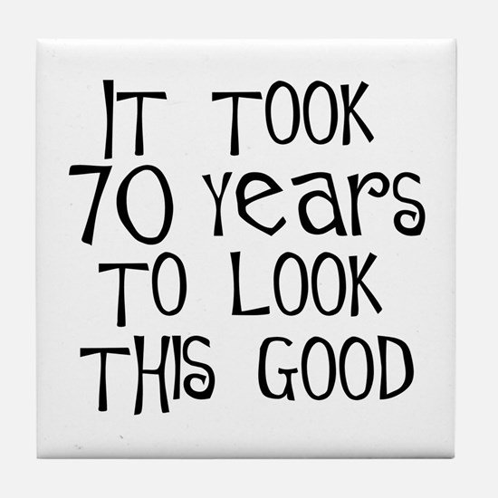 70 years to look this good Tile Coaster