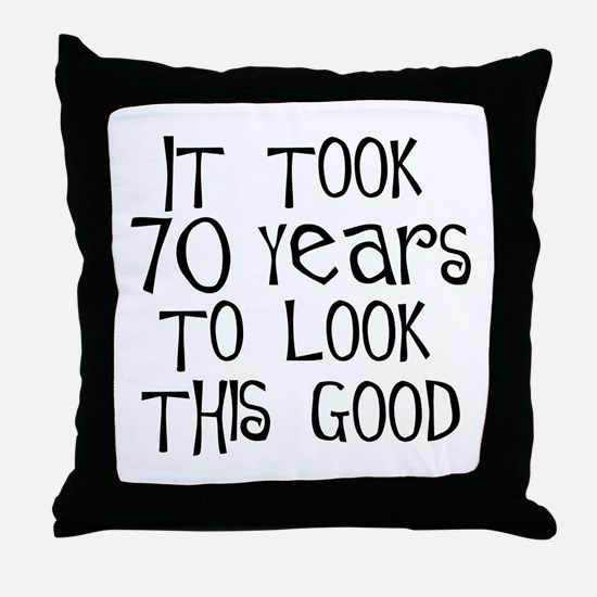 70 years to look this good Throw Pillow