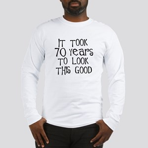 70 years to look this good Long Sleeve T-Shirt