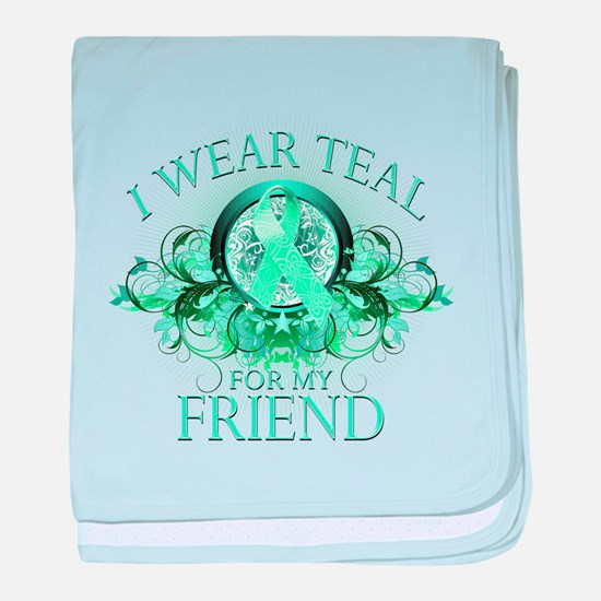 I Wear Teal for my Friend baby blanket