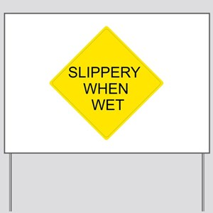 Slippery When Wet Sign Yard Sign