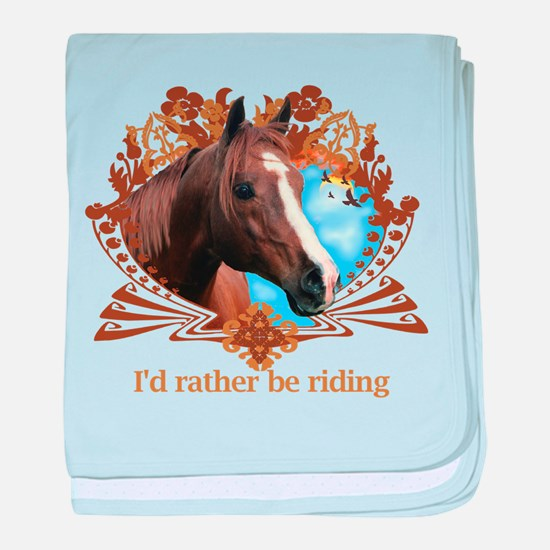 I'd Rather Be Riding Horses baby blanket