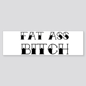 Fat Ass Bitch Sticker (Bumper)