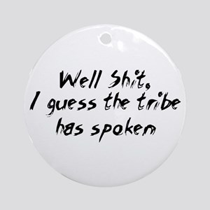 Well Shit, I guess the tribe  Ornament (Round)