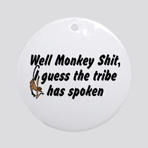 Well Monkey Shit I guess the  Ornament (Round)