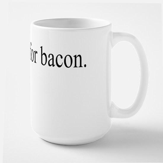 I Shit For Bacon Large Mug
