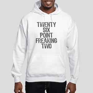 Twenty six point freaking two Hooded Sweatshirt