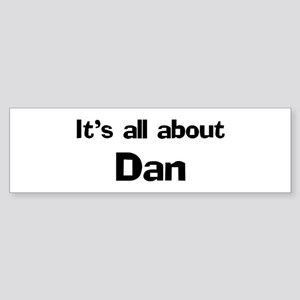 It's all about Dan Bumper Sticker