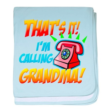 That's It I'm Calling Grandma baby blanket