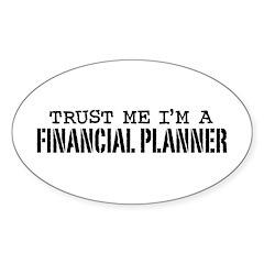 Trust Me I'm A Financial Planner Sticker (Oval)