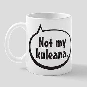 Not My Kuleana - Mug