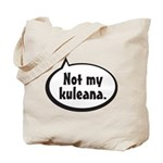 Not My Kuleana - Tote Bag