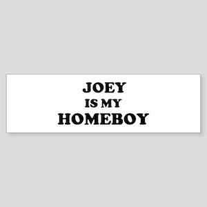 Joey Is My Homeboy Bumper Sticker