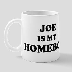 Joe Is My Homeboy Mug