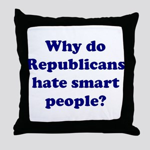Why Hate Smart People? Throw Pillow