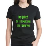 Be Quite Or I'll Beat You Lik Women's Dark T-Shirt