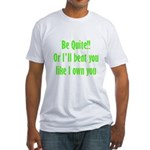 Be Quite Or I'll Beat You Lik Fitted T-Shirt