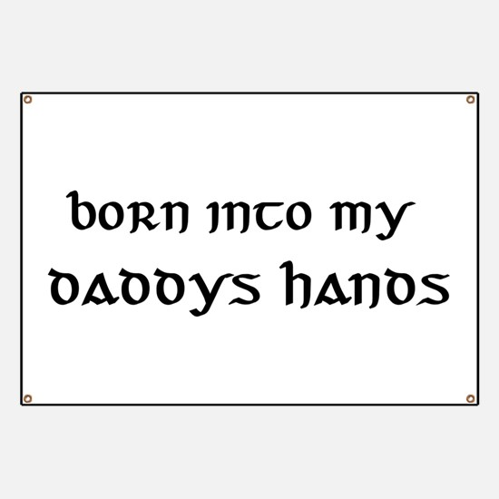 born into my daddys hands Banner