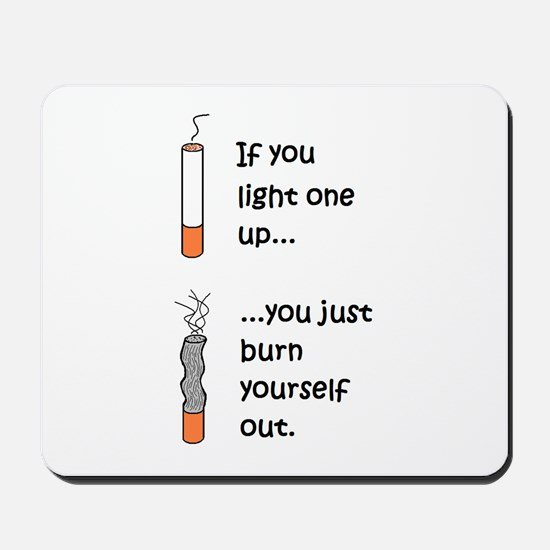 IF YOU LIGHT UP YOU BURN OUT Mousepad