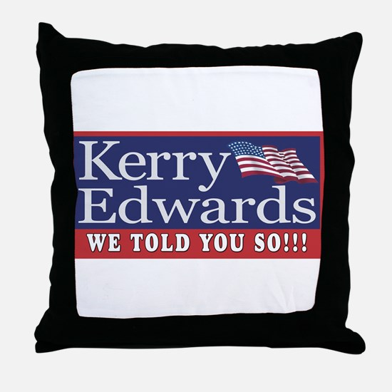 Kerry We Told You So!  Throw Pillow