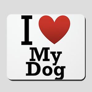 I Love My Dog Mousepad