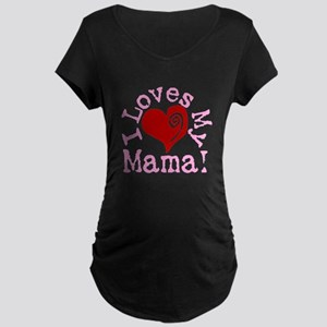 I LOVES My Mama! Maternity Dark T-Shirt