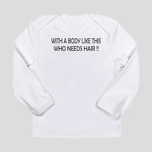 Who Needs Hair Long Sleeve Infant T-Shirt