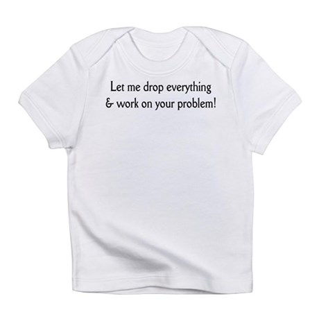 Your problem! Infant T-Shirt