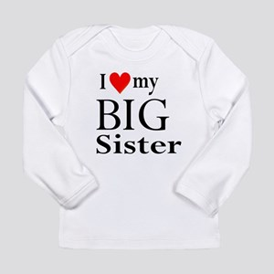 I Love My Big Sister: Long Sleeve Infant T-Shirt