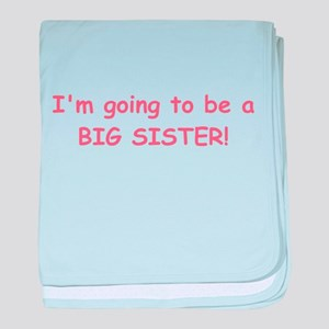 I'M GOING TO BE A BIG SISTER! baby blanket