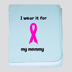 I WEAR IT FOR MY MOMMY baby blanket