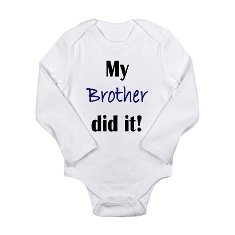 MY BROTHER DID IT Long Sleeve Infant Bodysuit