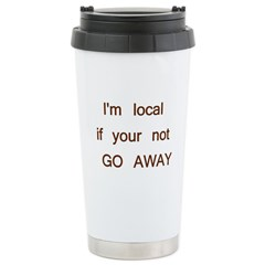 I'm Local If Your Not GO AWAY Stainless Steel Trav