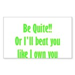 Be Quite Or I'll Beat You Lik Sticker (Rectangle 5