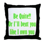 Be Quite Or I'll Beat You Lik Throw Pillow